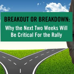 Breakout or Breakdown- Why the Next Two Weeks Will be Critical For the Rally