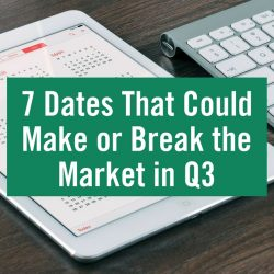 7 Dates That Could Make or Break the Market in Q3