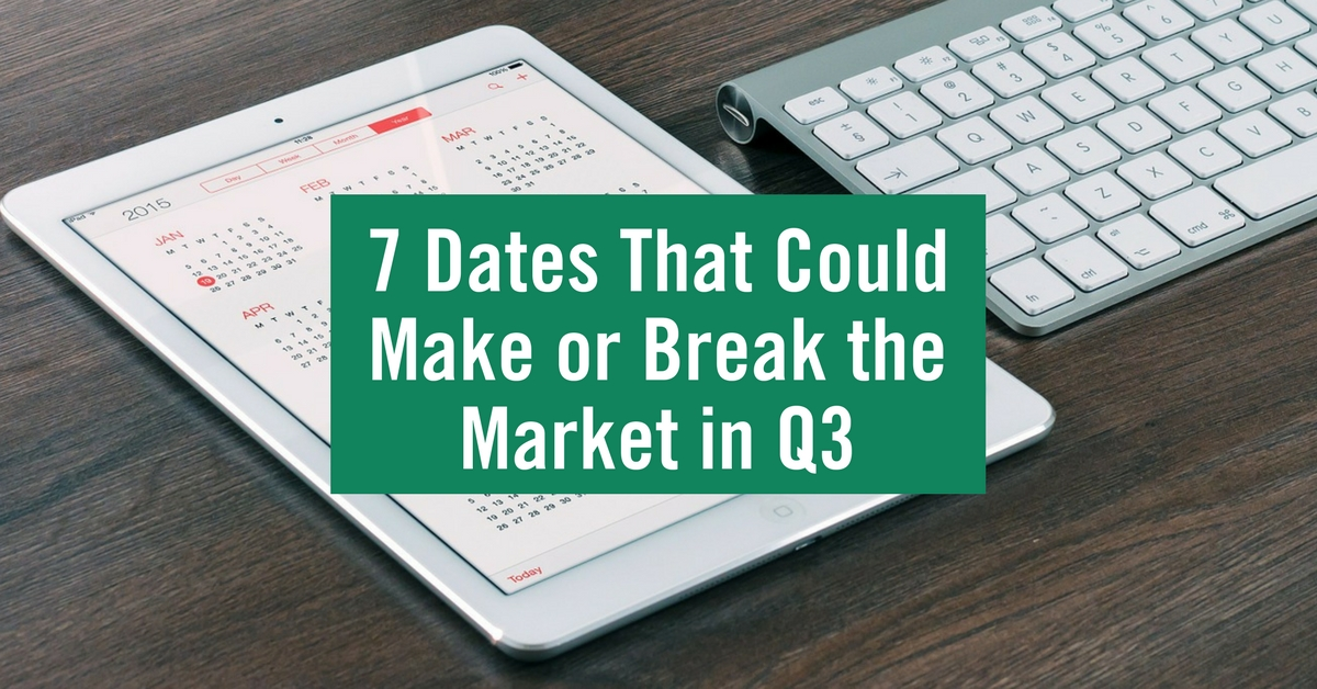 7 Dates That Could Make Or Break The Market In Q3 July 5 2017